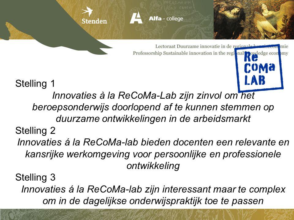 Stelling 1 Innovaties à la ReCoMa-Lab zijn zinvol om het beroepsonderwijs doorlopend af te kunnen stemmen op duurzame ontwikkelingen in de arbeidsmark