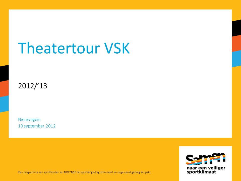 Theatertour VSK 2012/'13 Nieuwegein 10 september 2012 Een programma van sportbonden en NOC*NSF dat sportief gedrag stimuleert en ongewenst gedrag aanpakt.