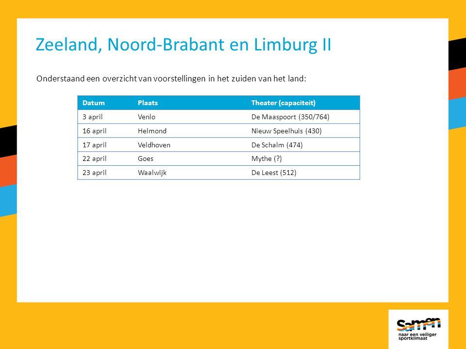 Zeeland, Noord-Brabant en Limburg II Onderstaand een overzicht van voorstellingen in het zuiden van het land: DatumPlaatsTheater (capaciteit) 3 aprilVenloDe Maaspoort (350/764) 16 aprilHelmondNieuw Speelhuis (430) 17 aprilVeldhovenDe Schalm (474) 22 aprilGoesMythe ( ) 23 aprilWaalwijkDe Leest (512)