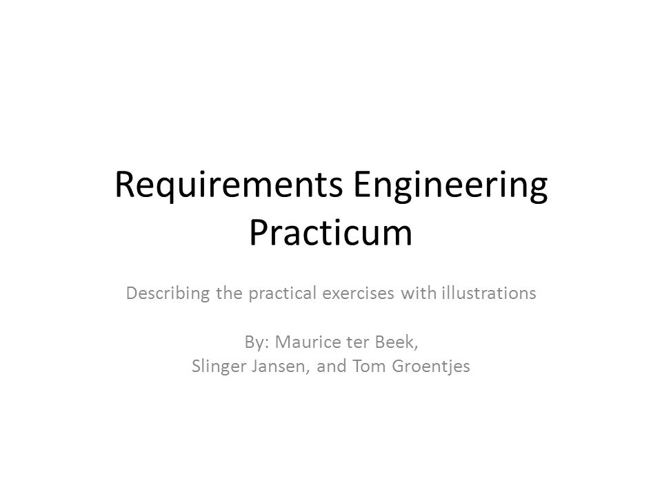Outline Three assignments – Requirements Scenarios (33%) – Testing Requirements with Formal Descriptions (33%) – Testing Requirements with Behavioral Descriptions (33%) All will be graded All can be done in teams of two (but team needs to stay a team) This presentation is the most detailed description of the practicum