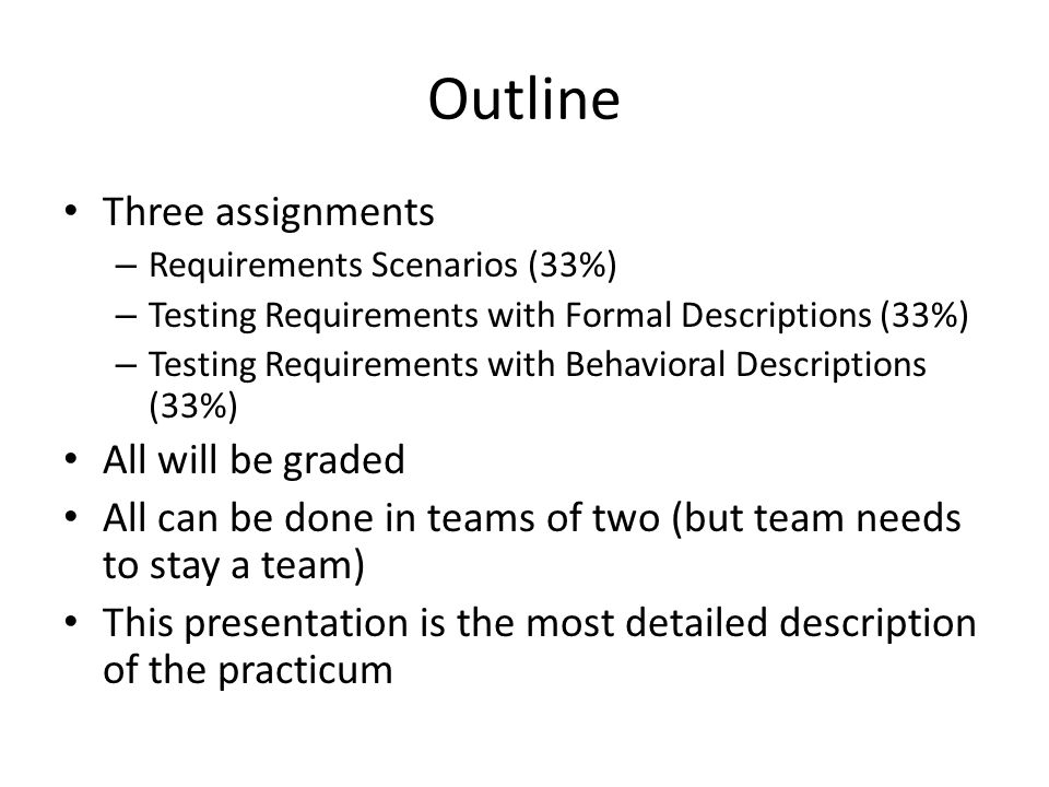 Outline Three assignments – Requirements Scenarios (33%) – Testing Requirements with Formal Descriptions (33%) – Testing Requirements with Behavioral