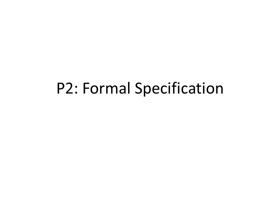 P2: Formal Specification