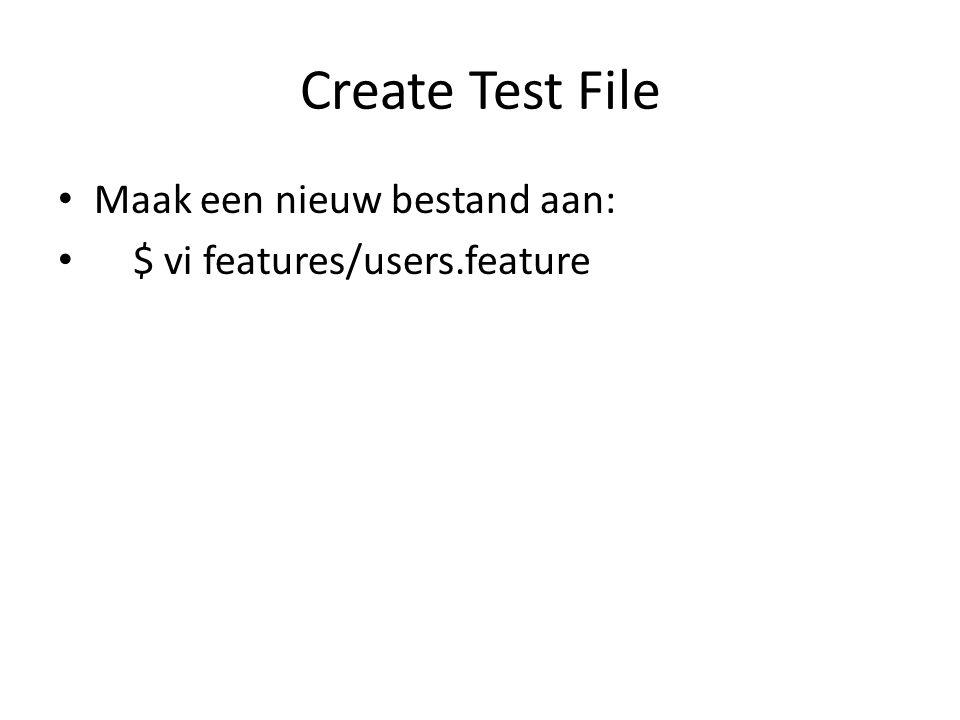 Create Test File Maak een nieuw bestand aan: $ vi features/users.feature