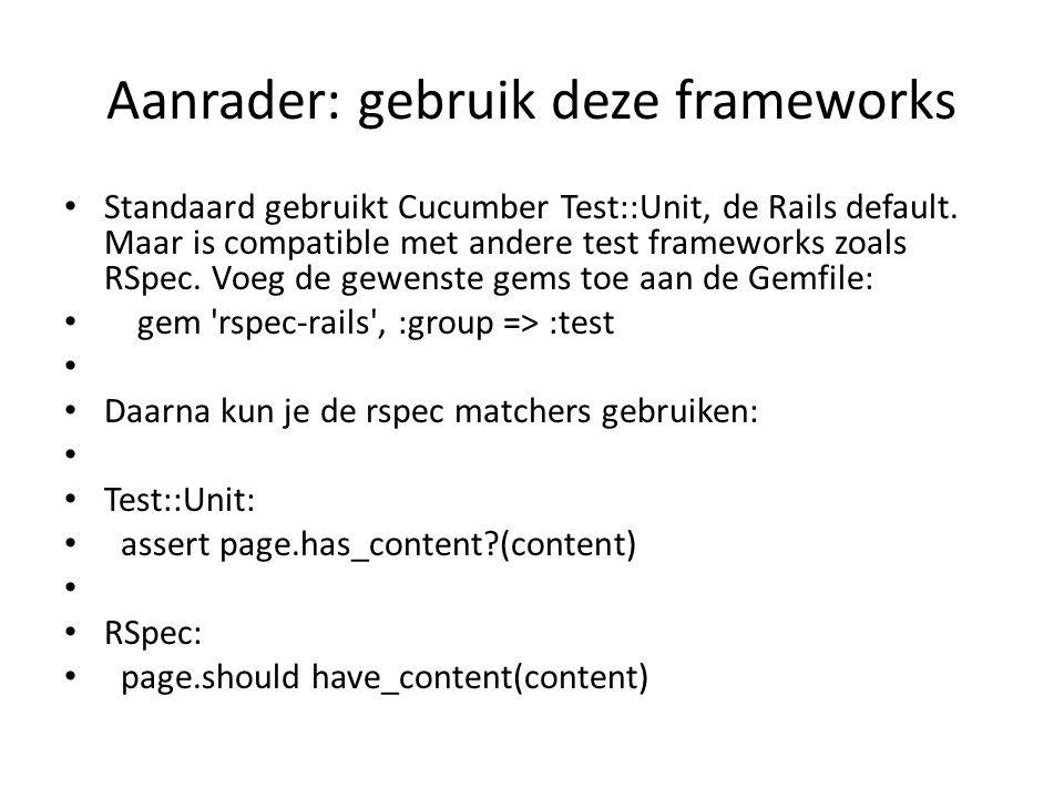 Aanrader: gebruik deze frameworks Standaard gebruikt Cucumber Test::Unit, de Rails default.
