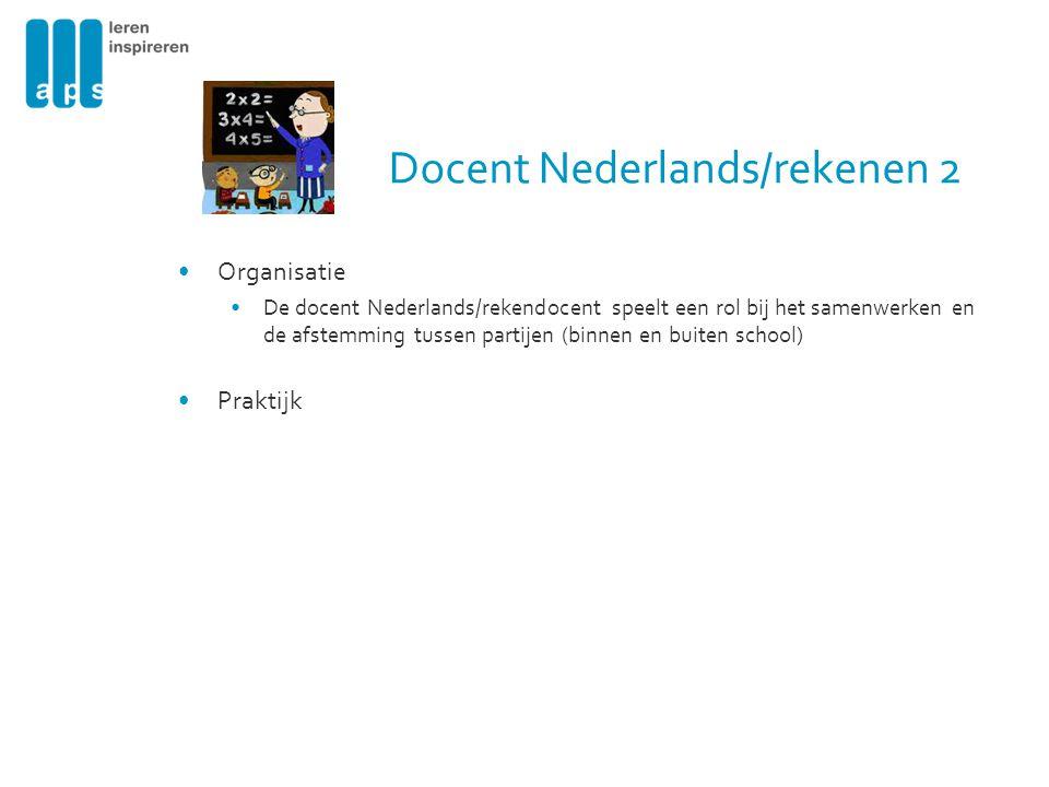 Organisatie De docent Nederlands/rekendocent speelt een rol bij het samenwerken en de afstemming tussen partijen (binnen en buiten school) Praktijk Do