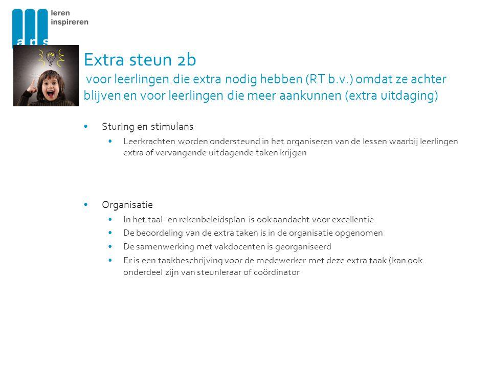 Extra steun 2b voor leerlingen die extra nodig hebben (RT b.v.) omdat ze achter blijven en voor leerlingen die meer aankunnen (extra uitdaging) Sturin