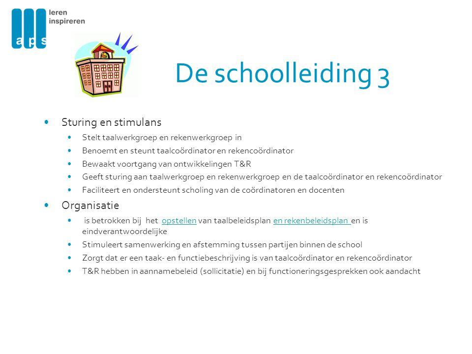 De schoolleiding 3 Sturing en stimulans Stelt taalwerkgroep en rekenwerkgroep in Benoemt en steunt taalcoördinator en rekencoördinator Bewaakt voortga