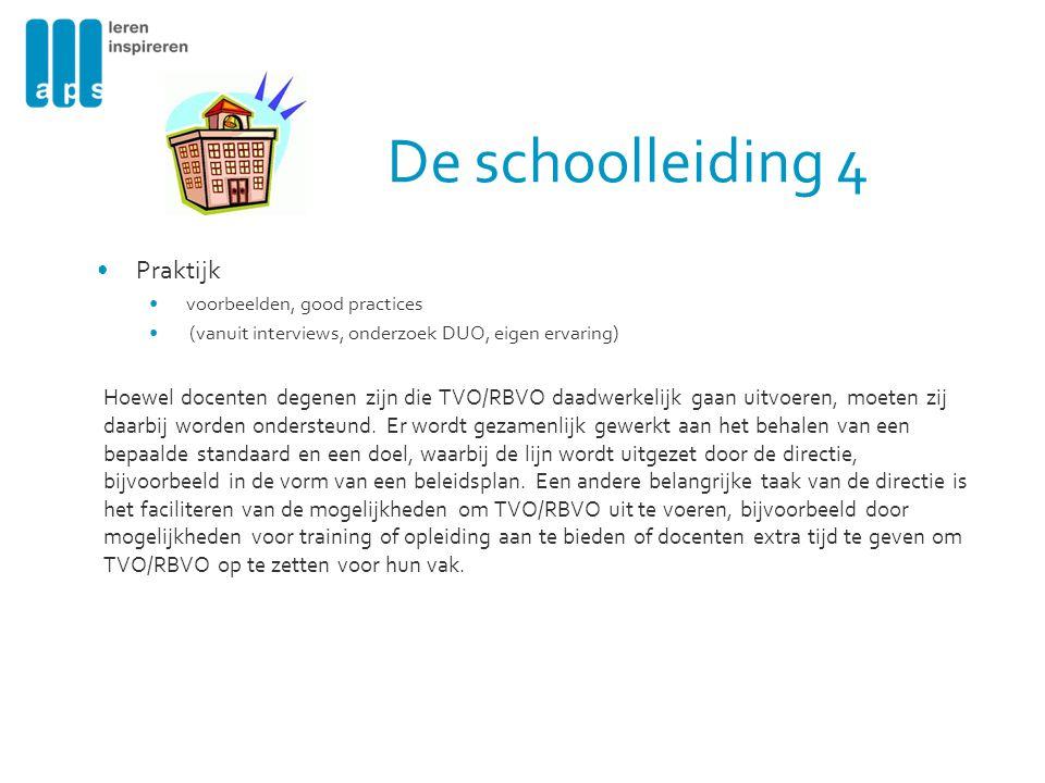 De schoolleiding 4 Praktijk voorbeelden, good practices (vanuit interviews, onderzoek DUO, eigen ervaring) Hoewel docenten degenen zijn die TVO/RBVO d