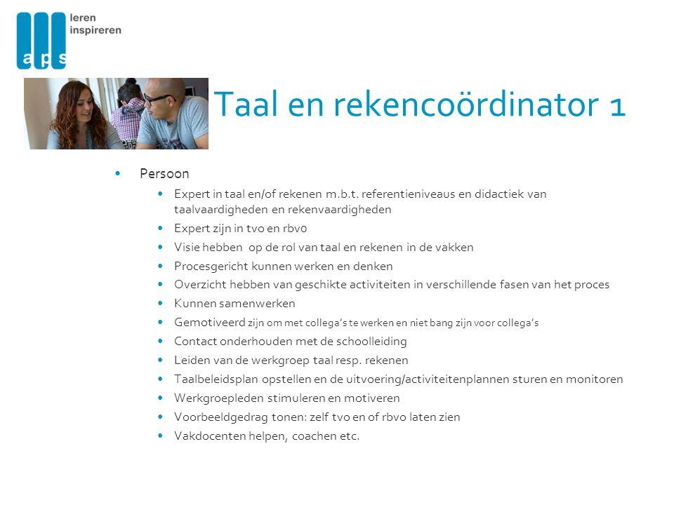Taal en rekencoördinator 1 Persoon Expert in taal en/of rekenen m.b.t. referentieniveaus en didactiek van taalvaardigheden en rekenvaardigheden Expert