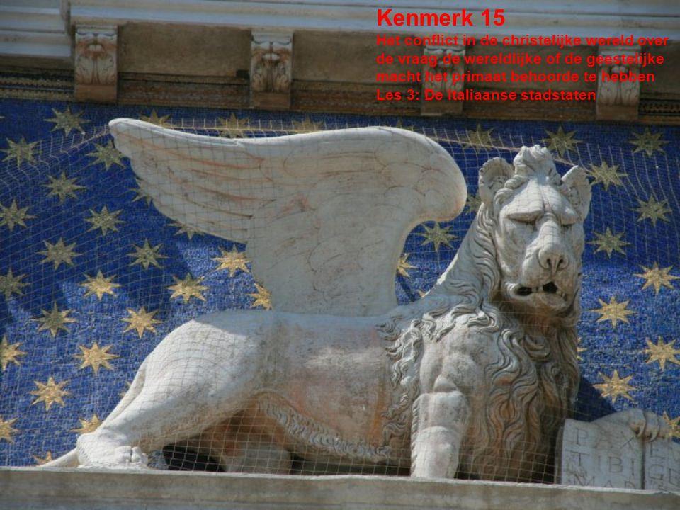 Kenmerk 15 Het conflict in de christelijke wereld over de vraag de wereldlijke of de geestelijke macht het primaat behoorde te hebben Les 3: De Italiaanse stadstaten