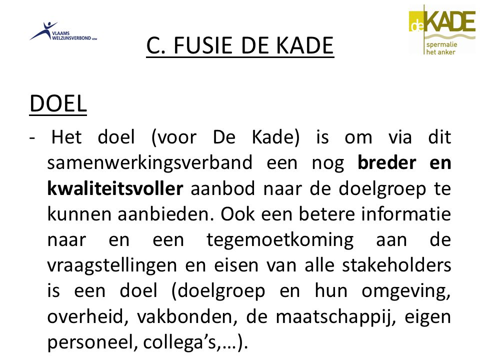 C. FUSIE DE KADE DOEL - Het doel (voor De Kade) is om via dit samenwerkingsverband een nog breder en kwaliteitsvoller aanbod naar de doelgroep te kunn