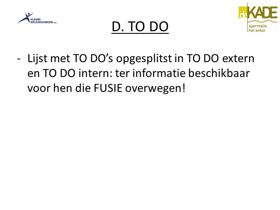 D. TO DO -Lijst met TO DO's opgesplitst in TO DO extern en TO DO intern: ter informatie beschikbaar voor hen die FUSIE overwegen!