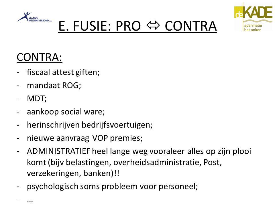 E. FUSIE: PRO  CONTRA CONTRA: -fiscaal attest giften; -mandaat ROG; -MDT; -aankoop social ware; -herinschrijven bedrijfsvoertuigen; -nieuwe aanvraag