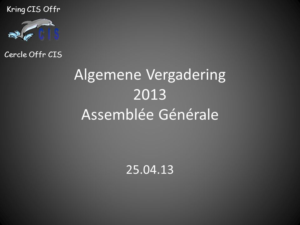 Kring CIS Offr Cercle Offr CIS Algemene Vergadering 2013 Assemblée Générale 25.04.13
