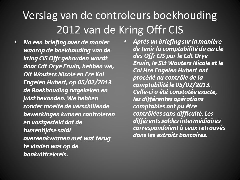 Verslag van de controleurs boekhouding 2012 van de Kring Offr CIS Na een briefing over de manier waarop de boekhouding van de kring CIS Offr gehouden