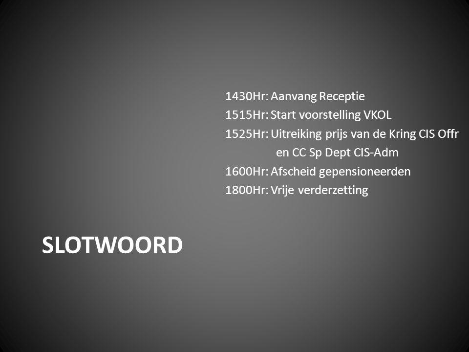 SLOTWOORD 1430Hr: Aanvang Receptie 1515Hr: Start voorstelling VKOL 1525Hr: Uitreiking prijs van de Kring CIS Offr en CC Sp Dept CIS-Adm 1600Hr: Afsche