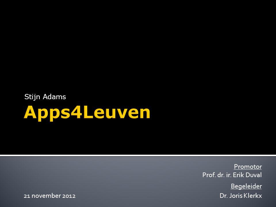 Stijn Adams Promotor Prof. dr. ir. Erik Duval Begeleider Dr. Joris Klerkx 21 november 2012
