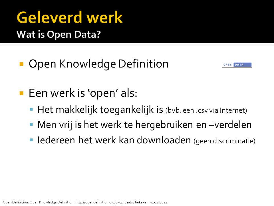  Open Knowledge Definition  Een werk is 'open' als:  Het makkelijk toegankelijk is (bvb.