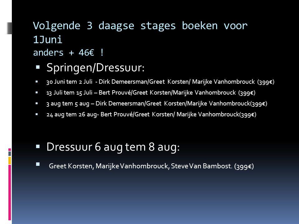 Volgende 3 daagse stages boeken voor 1Juni anders + 46€ !  Springen/Dressuur:  30 Juni tem 2 Juli - Dirk Demeersman/Greet Korsten/ Marijke Vanhombro