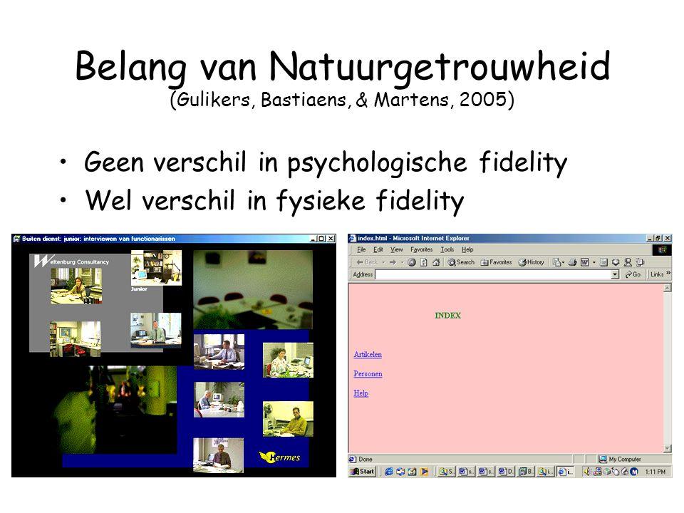 Belang van Natuurgetrouwheid (Gulikers, Bastiaens, & Martens, 2005) Geen verschil in psychologische fidelity Wel verschil in fysieke fidelity