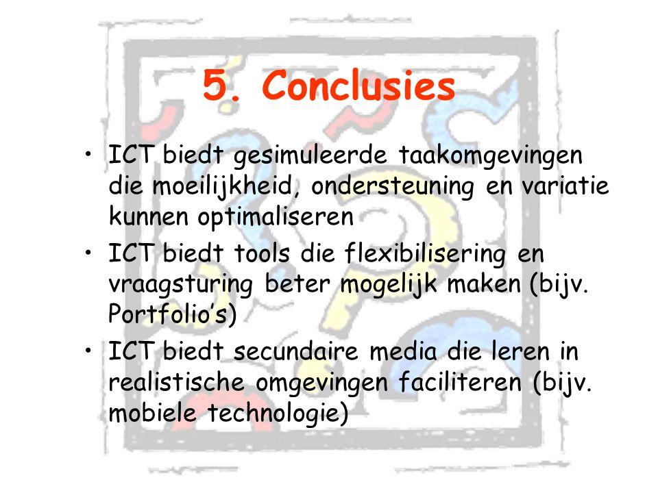 5. Conclusies ICT biedt gesimuleerde taakomgevingen die moeilijkheid, ondersteuning en variatie kunnen optimaliseren ICT biedt tools die flexibiliseri