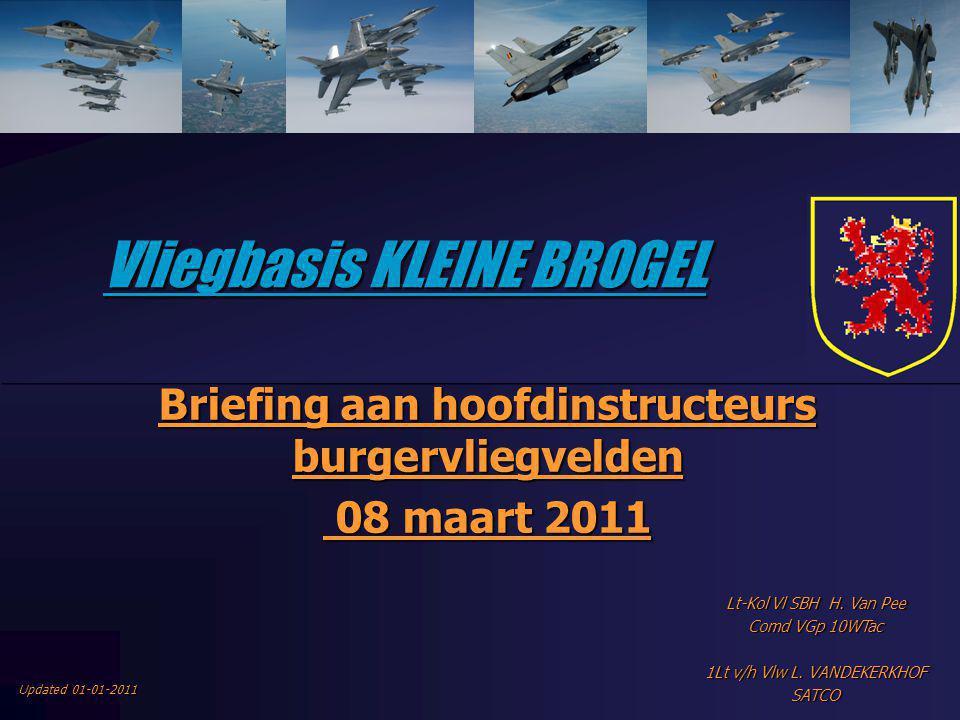 Vliegbasis KLEINE BROGEL Briefing aan hoofdinstructeurs burgervliegvelden 08 maart 2011 08 maart 2011 Lt-Kol Vl SBH H. Van Pee Comd VGp 10WTac 1Lt v/h