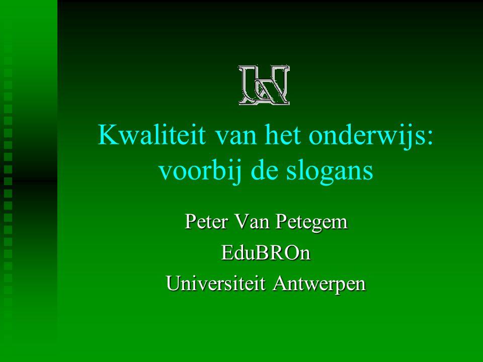 Kwaliteit van het onderwijs: voorbij de slogans Peter Van Petegem EduBROn Universiteit Antwerpen