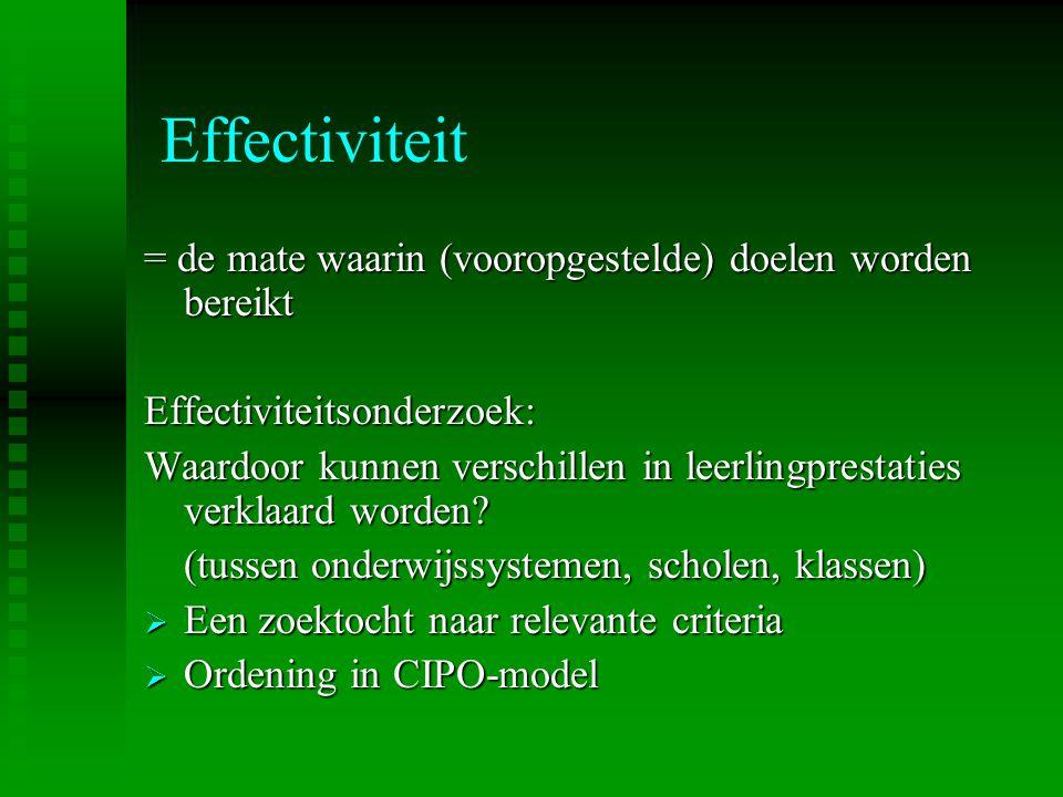 Effectiviteit = de mate waarin (vooropgestelde) doelen worden bereikt Effectiviteitsonderzoek: Waardoor kunnen verschillen in leerlingprestaties verkl