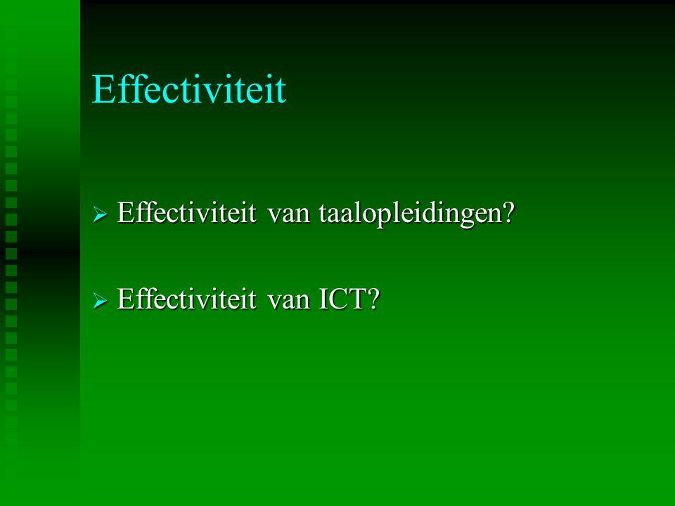 Effectiviteit  Effectiviteit van taalopleidingen?  Effectiviteit van ICT?