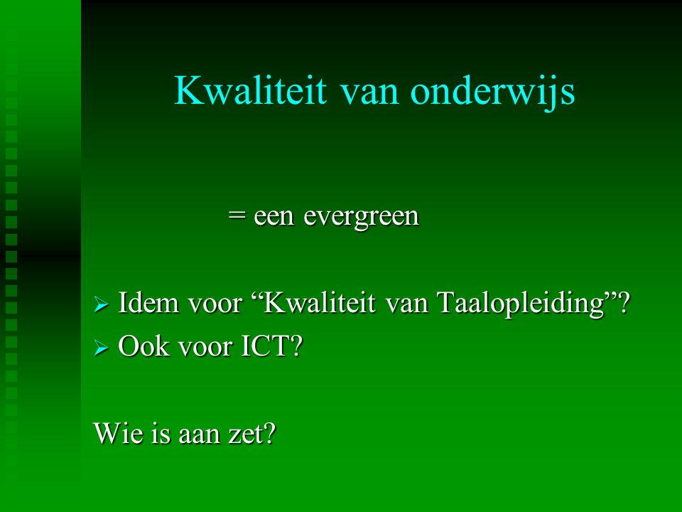 """Kwaliteit van onderwijs = een evergreen  Idem voor """"Kwaliteit van Taalopleiding""""?  Ook voor ICT? Wie is aan zet?"""