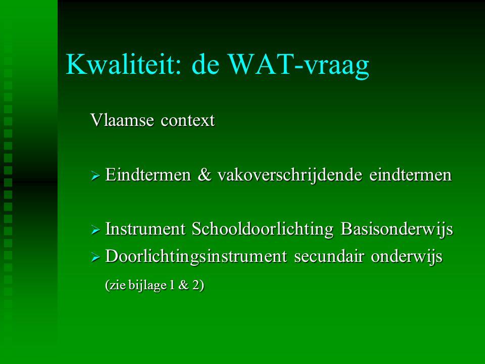 Kwaliteit: de WAT-vraag Vlaamse context  Eindtermen  Eindtermen & vakoverschrijdende eindtermen  Instrument  Instrument Schooldoorlichting Basison