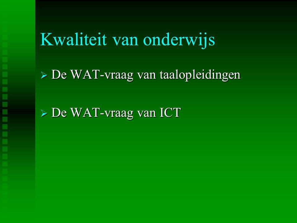 Kwaliteit van onderwijs  De WAT-vraag van taalopleidingen  De WAT-vraag van ICT