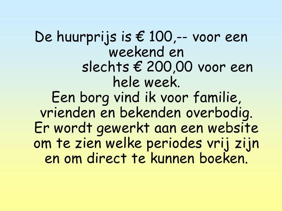 De huurprijs is € 100,-- voor een weekend en slechts € 200,00 voor een hele week.