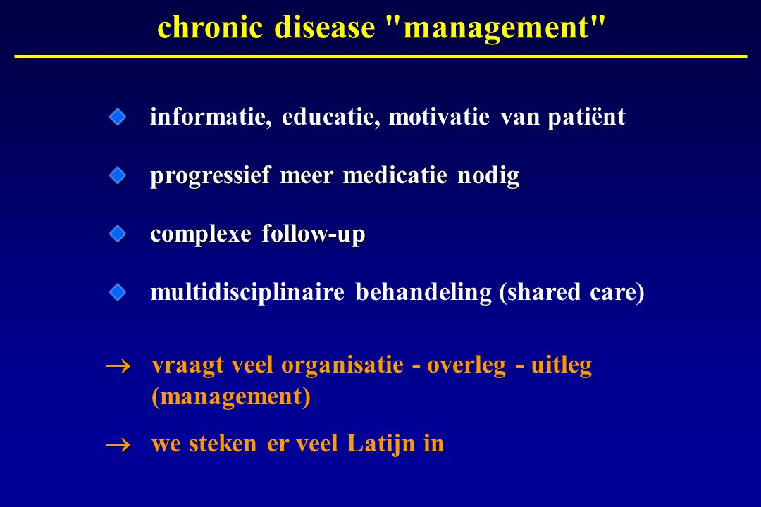informatie, educatie, motivatie van patiënt progressief meer medicatie nodig complexe follow-up multidisciplinaire behandeling (shared care) chronic d