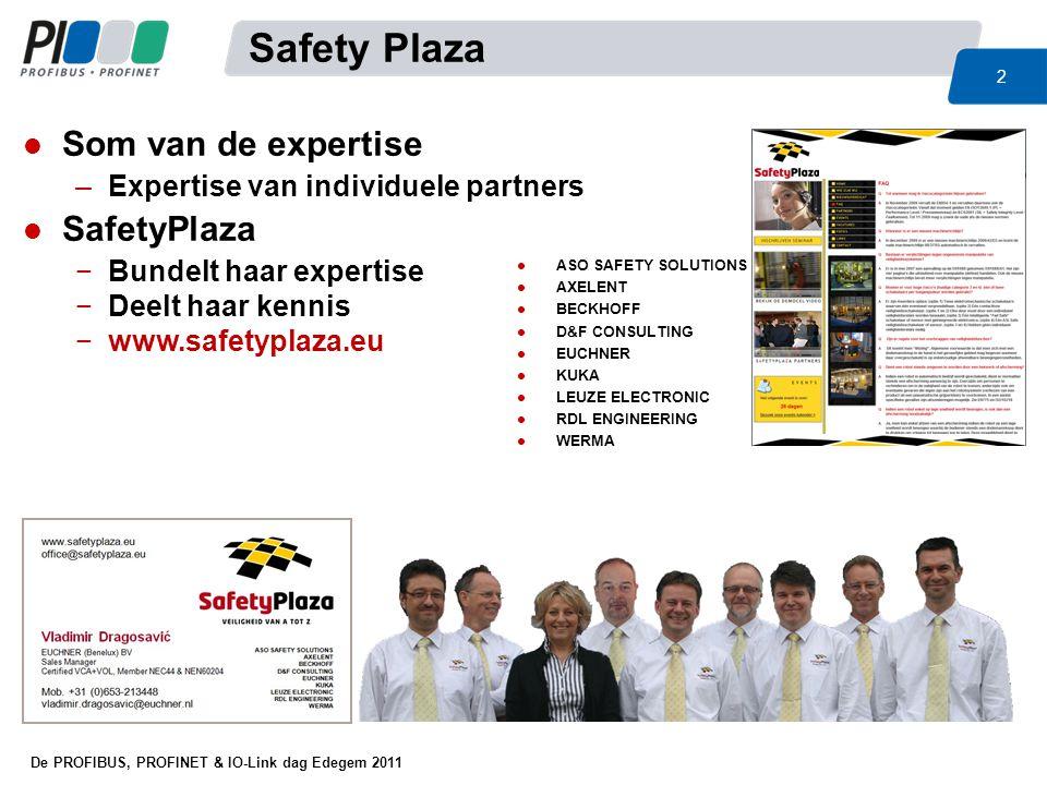 De PROFIBUS, PROFINET & IO-Link dag Edegem 2011 2 Safety Plaza l Som van de expertise –Expertise van individuele partners l SafetyPlaza −Bundelt haar
