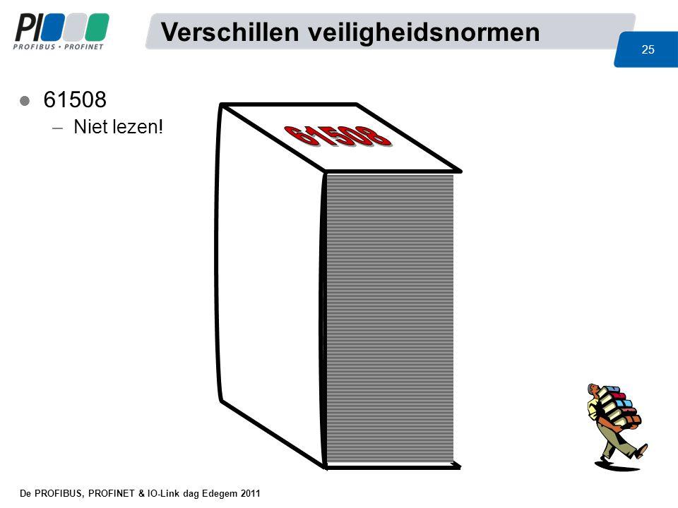De PROFIBUS, PROFINET & IO-Link dag Edegem 2011 25 l 61508 –Niet lezen! Verschillen veiligheidsnormen