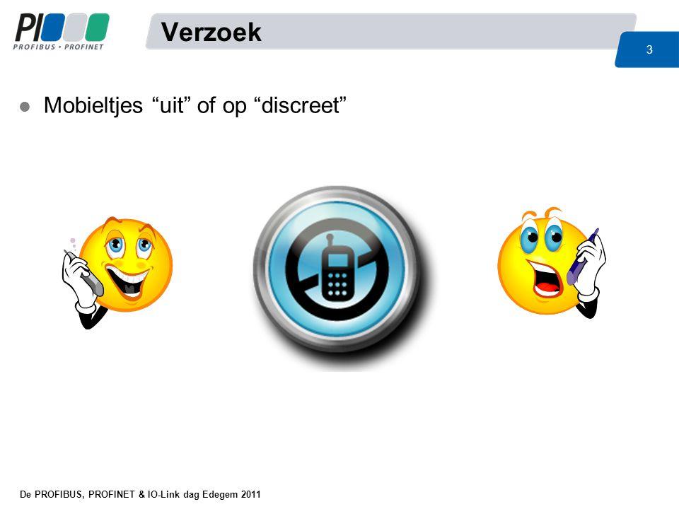 """De PROFIBUS, PROFINET & IO-Link dag Edegem 2011 3 l Mobieltjes """"uit"""" of op """"discreet"""" Verzoek"""