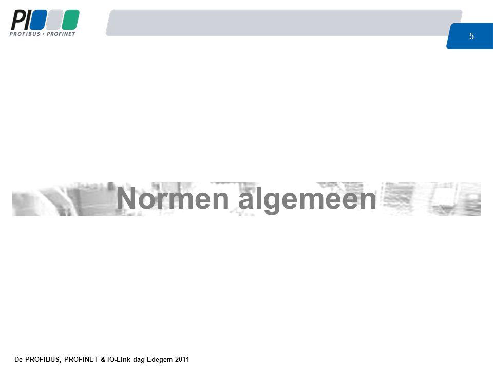 De PROFIBUS, PROFINET & IO-Link dag Edegem 2011 6 l Normen gaan er vanuit dat gewone besturingen en stuurkringen niet 100% te vertrouwen zijn Veiligheidsnormen