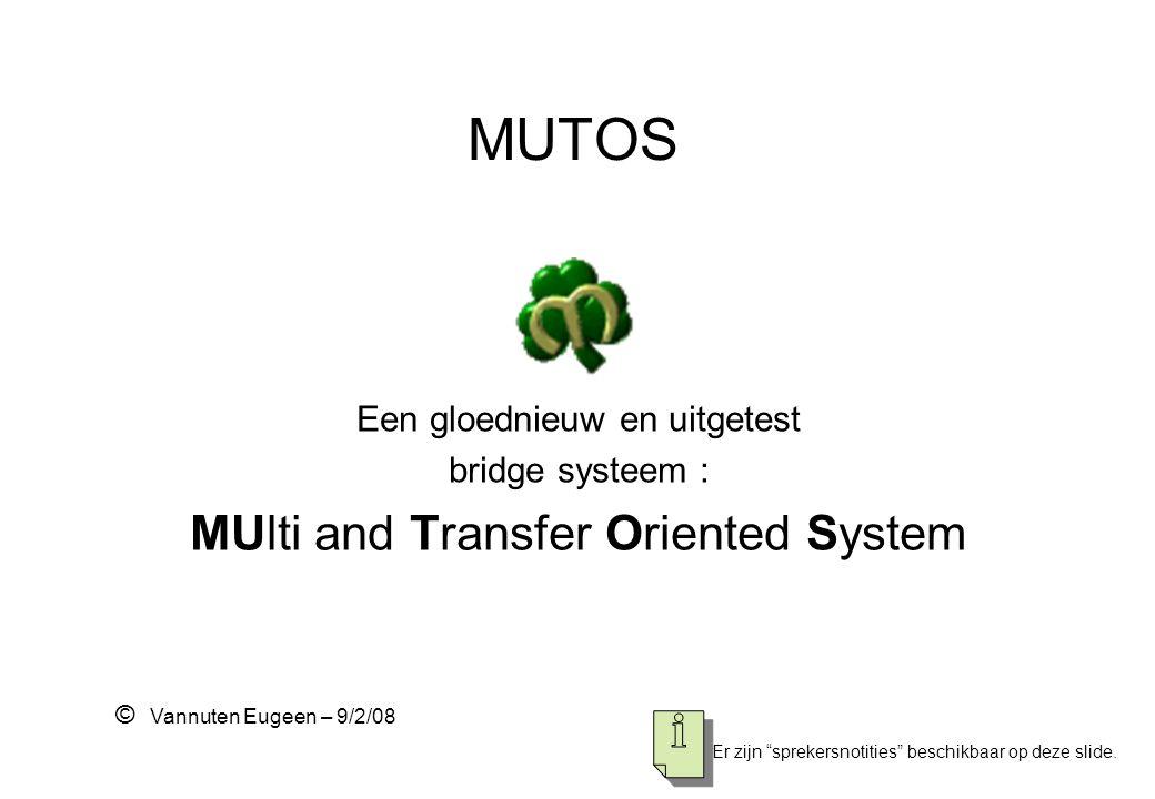 """MUTOS Een gloednieuw en uitgetest bridge systeem : MUlti and Transfer Oriented System © Vannuten Eugeen – 9/2/08 Er zijn """"sprekersnotities"""" beschikbaa"""