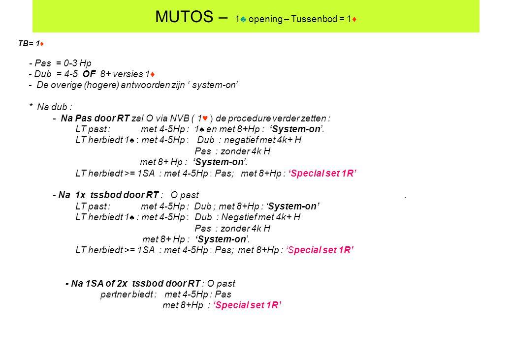 TB= 1♦ - Pas = 0-3 Hp - Dub = 4-5 OF 8+ versies 1♦ - De overige (hogere) antwoorden zijn ' system-on' * Na dub : - Na Pas door RT zal O via NVB ( 1♥ )