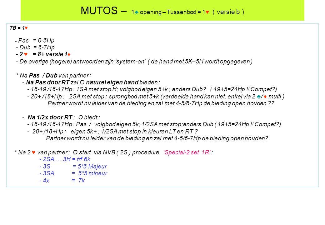 TB = 1♥ - Pas = 0-5Hp - Dub = 6-7Hp - 2 ♥ = 8+ versie 1♦ - De overige (hogere) antwoorden zijn 'system-on' ( de hand met 5K–5H wordt opgegeven ) * Na
