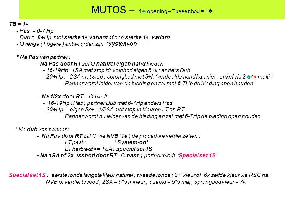 MUTOS – 1♣ opening – Tussenbod = 1 ♠ TB = 1♠ - Pas = 0-7 Hp - Dub = 8+Hp met sterke 1♠ variant of een sterke 1♦ variant. - Overige ( hogere ) antwoord