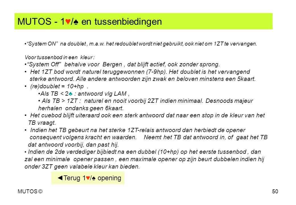 """MUTOS ©50 MUTOS - 1♥/♠ en tussenbiedingen """"System ON"""" na doublet, m.a.w. het redoublet wordt niet gebruikt, ook niet om 1ZT te vervangen. Voor tussenb"""