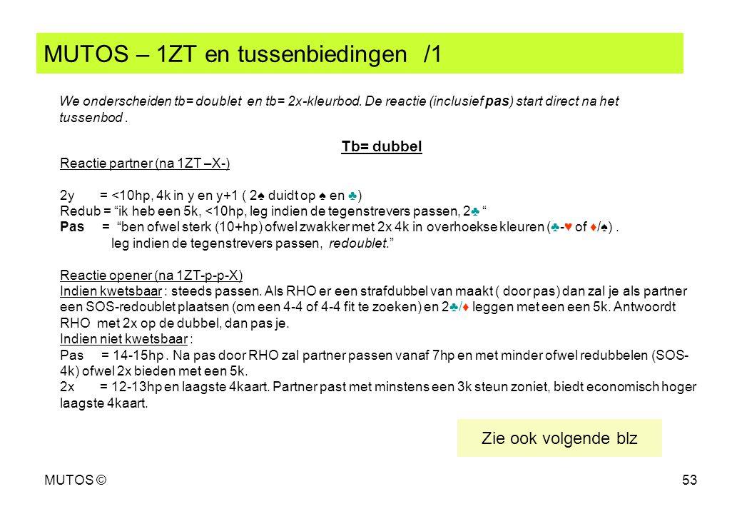 MUTOS ©53 MUTOS – 1ZT en tussenbiedingen /1 We onderscheiden tb= doublet en tb= 2x-kleurbod. De reactie (inclusief pas) start direct na het tussenbod.