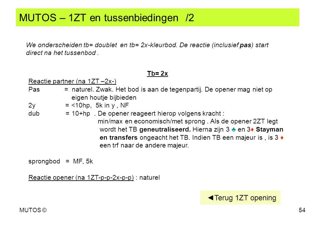 MUTOS ©54 MUTOS – 1ZT en tussenbiedingen /2 We onderscheiden tb= doublet en tb= 2x-kleurbod. De reactie (inclusief pas) start direct na het tussenbod.