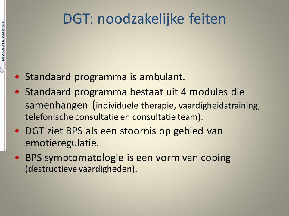 DGT: noodzakelijke feiten Standaard programma is ambulant. Standaard programma bestaat uit 4 modules die samenhangen ( individuele therapie, vaardighe