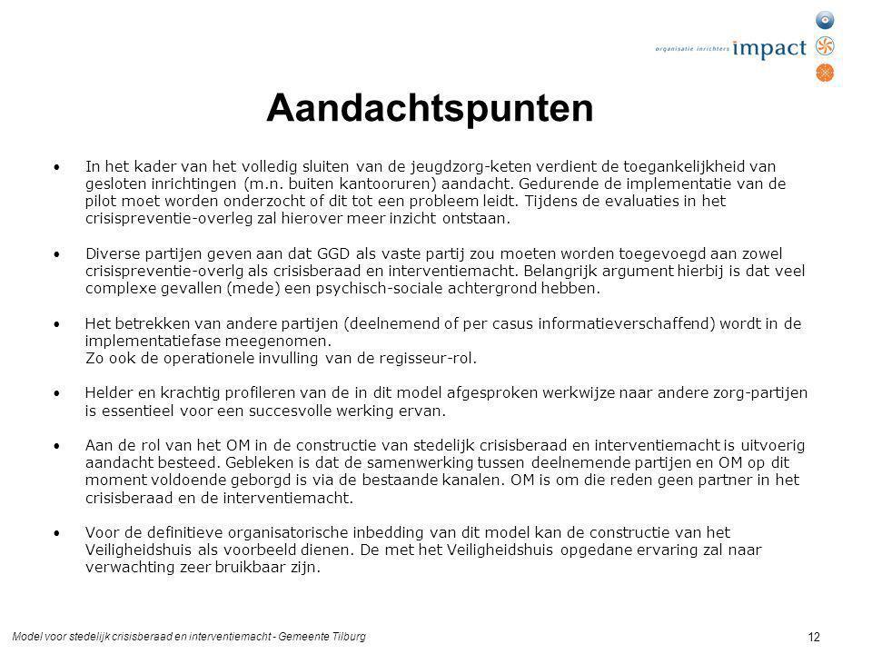 Model voor stedelijk crisisberaad en interventiemacht - Gemeente Tilburg 12 Aandachtspunten In het kader van het volledig sluiten van de jeugdzorg-keten verdient de toegankelijkheid van gesloten inrichtingen (m.n.