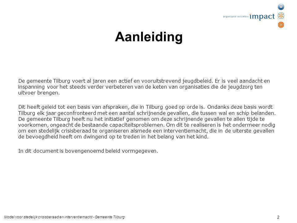 Model voor stedelijk crisisberaad en interventiemacht - Gemeente Tilburg 2 Aanleiding De gemeente Tilburg voert al jaren een actief en vooruitstrevend jeugdbeleid.