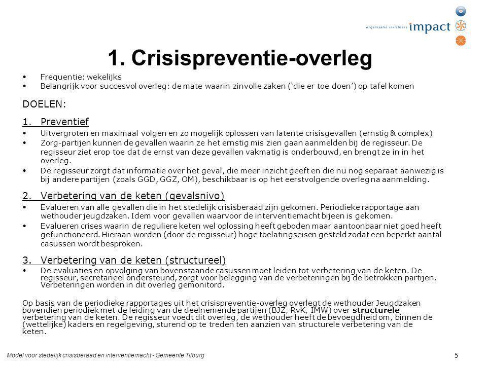 Model voor stedelijk crisisberaad en interventiemacht - Gemeente Tilburg 5 1. Crisispreventie-overleg Frequentie: wekelijks Belangrijk voor succesvol
