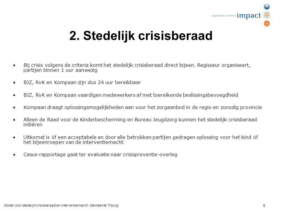 Model voor stedelijk crisisberaad en interventiemacht - Gemeente Tilburg 6 2. Stedelijk crisisberaad Bij crisis volgens de criteria komt het stedelijk